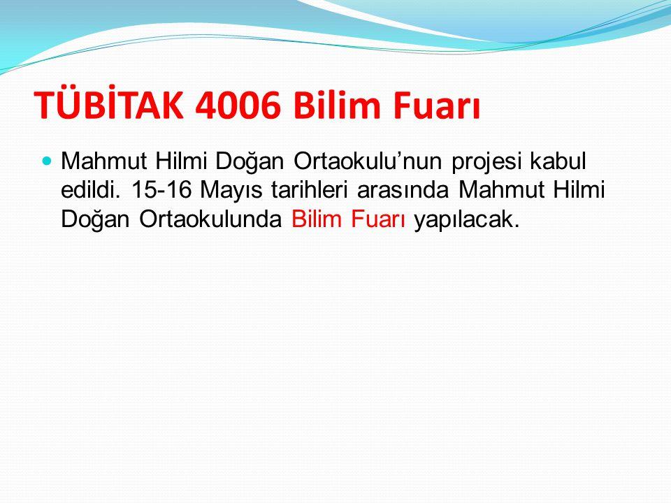TÜBİTAK 4006 Bilim Fuarı Mahmut Hilmi Doğan Ortaokulu'nun projesi kabul edildi. 15-16 Mayıs tarihleri arasında Mahmut Hilmi Doğan Ortaokulunda Bilim F