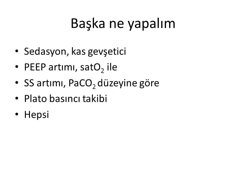 Başka ne yapalım Sedasyon, kas gevşetici PEEP artımı, satO 2 ile SS artımı, PaCO 2 düzeyine göre Plato basıncı takibi Hepsi