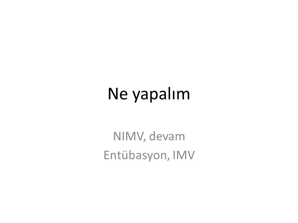 Ne yapalım NIMV, devam Entübasyon, IMV