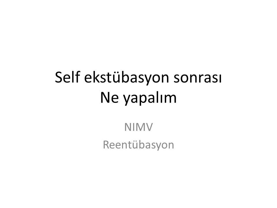 Self ekstübasyon sonrası Ne yapalım NIMV Reentübasyon