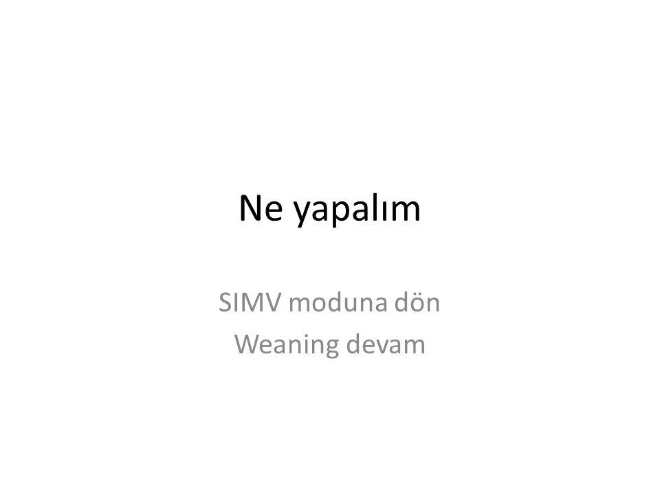 Ne yapalım SIMV moduna dön Weaning devam