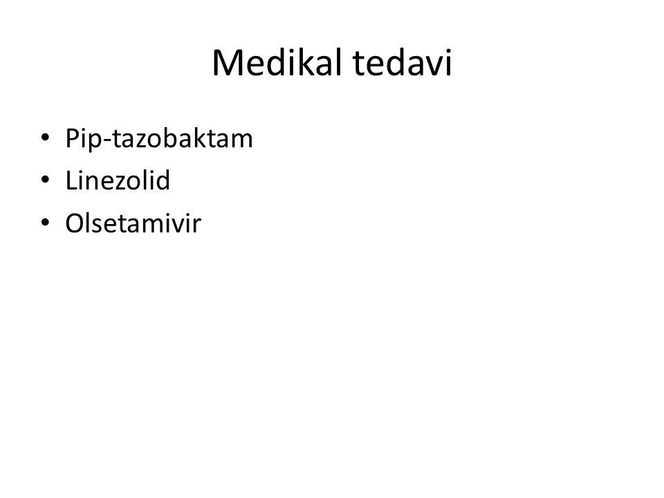 Medikal tedavi Pip-tazobaktam Linezolid Olsetamivir