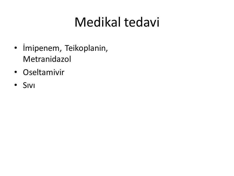Medikal tedavi İmipenem, Teikoplanin, Metranidazol Oseltamivir Sıvı