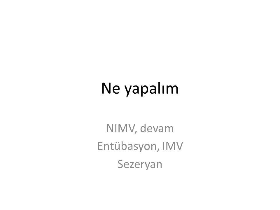 Ne yapalım NIMV, devam Entübasyon, IMV Sezeryan