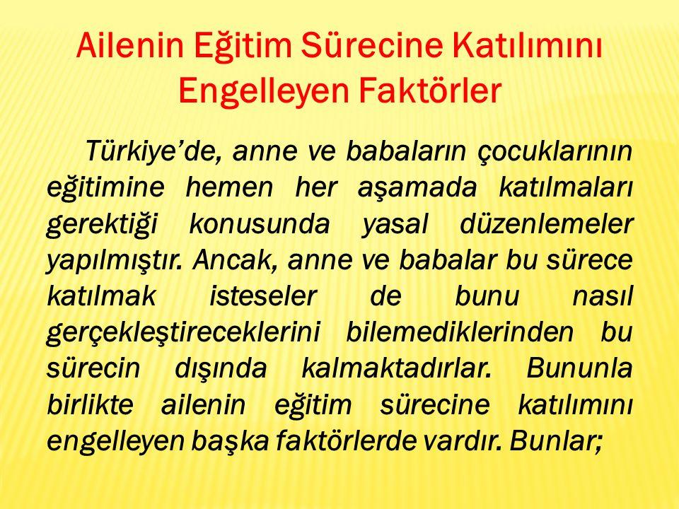 Ailenin Eğitim Sürecine Katılımını Engelleyen Faktörler Türkiye'de, anne ve babaların çocuklarının eğitimine hemen her aşamada katılmaları gerektiği k
