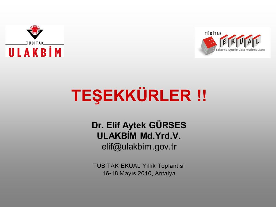 TEŞEKKÜRLER !.Dr. Elif Aytek GÜRSES ULAKBİM Md.Yrd.V.