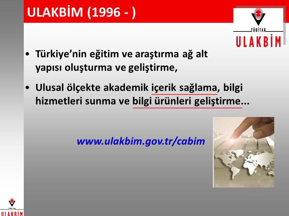 ULAKBİM (1996 - ) Türkiye'nin eğitim ve araştırma ağ alt yapısı oluşturma ve geliştirme, Ulusal ölçekte akademik içerik sağlama, bilgi hizmetleri sunma ve bilgi ürünleri geliştirme...