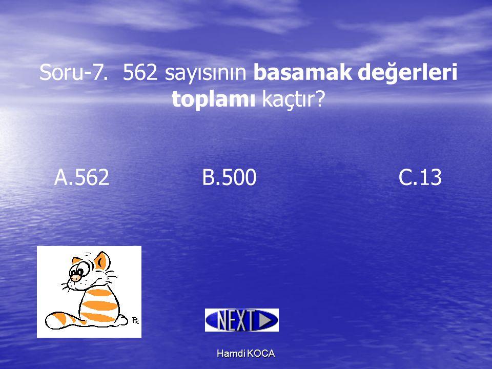 Hamdi KOCA Soru-7. 562 sayısının basamak değerleri toplamı kaçtır? A.562B.500C.13