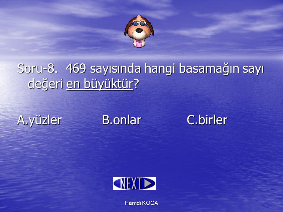 Hamdi KOCA Soru-8. 469 sayısında hangi basamağın sayı değeri en büyüktür? A.yüzlerB.onlarC.birler