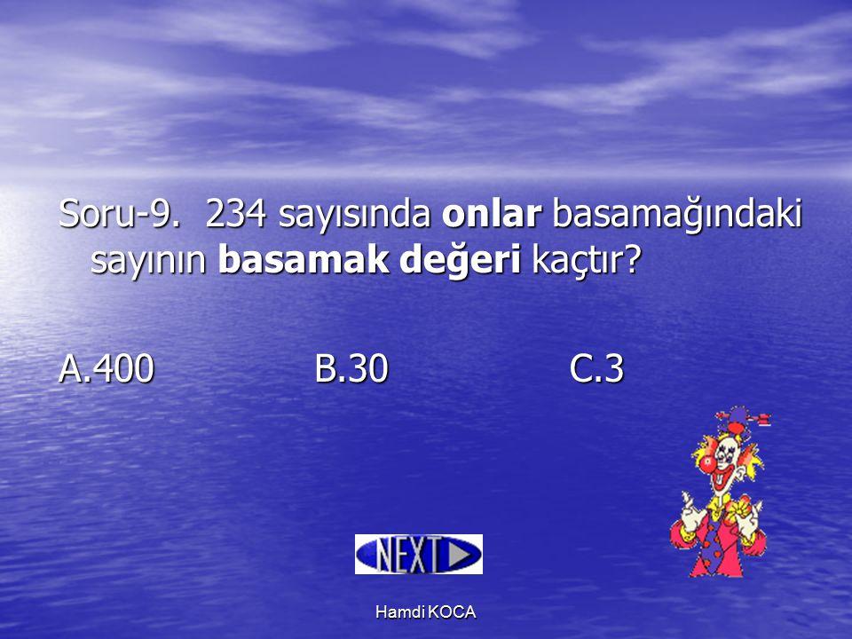 Hamdi KOCA Soru-9. 234 sayısında onlar basamağındaki sayının basamak değeri kaçtır? A.400B.30C.3