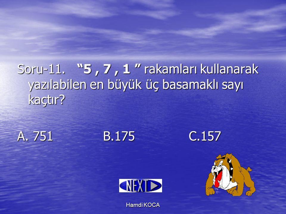 Hamdi KOCA Soru-11. 5, 7, 1 rakamları kullanarak yazılabilen en büyük üç basamaklı sayı kaçtır.