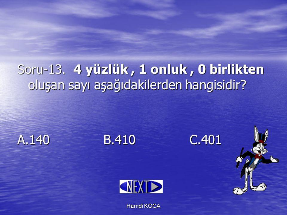 Hamdi KOCA Soru-13. 4 yüzlük, 1 onluk, 0 birlikten oluşan sayı aşağıdakilerden hangisidir? A.140B.410C.401