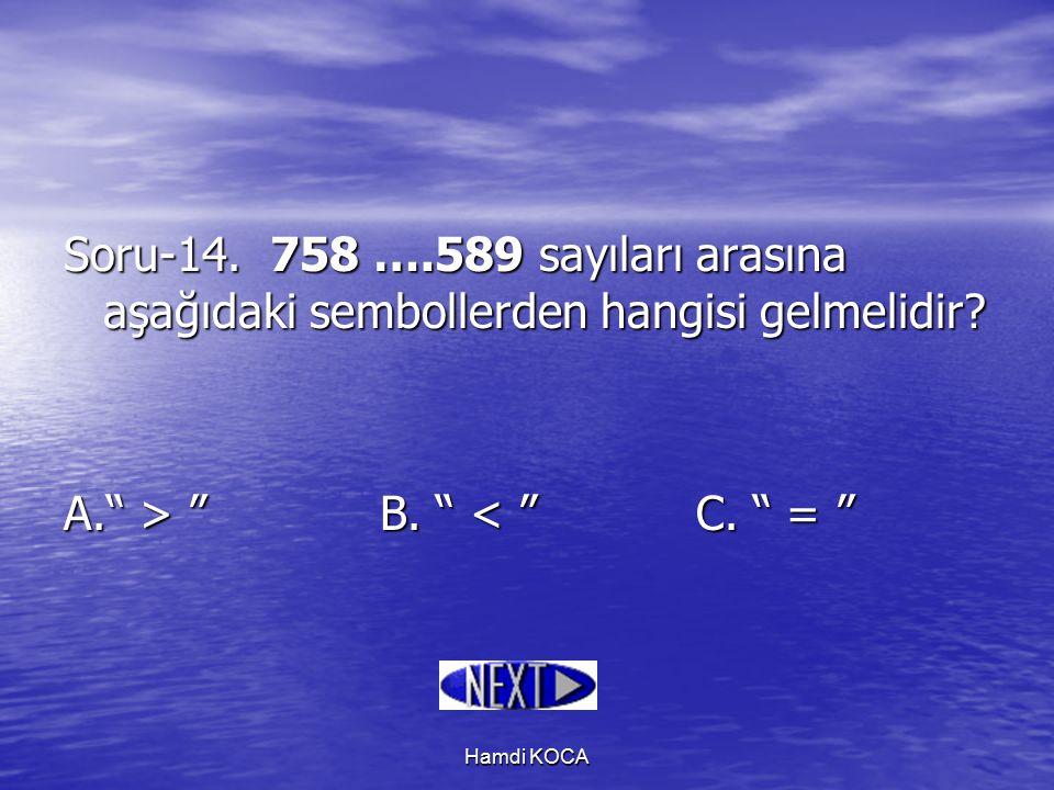 """Hamdi KOCA Soru-14. 758 ….589 sayıları arasına aşağıdaki sembollerden hangisi gelmelidir? A."""" > """"B. """" """"B. """" < """"C. """" = """""""