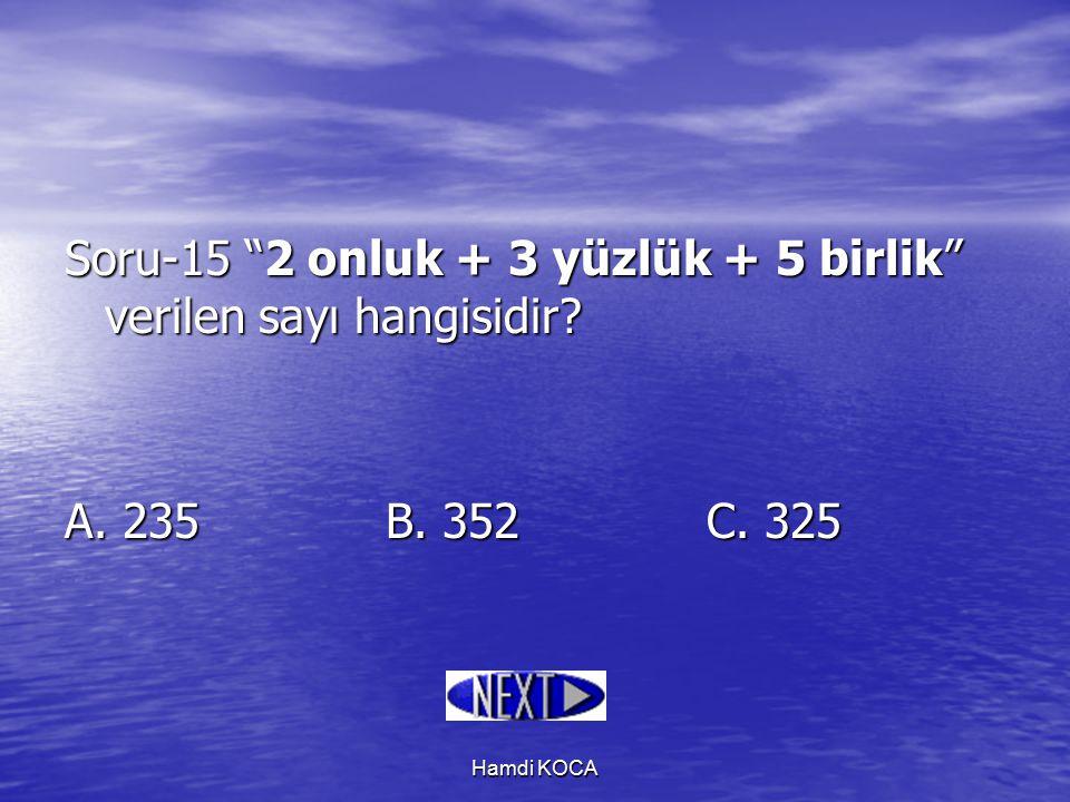 """Hamdi KOCA Soru-15 """"2 onluk + 3 yüzlük + 5 birlik"""" verilen sayı hangisidir? A. 235B. 352C. 325"""