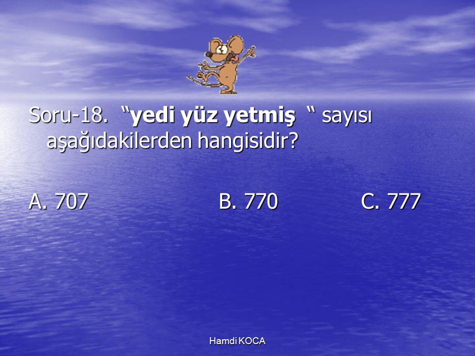 Hamdi KOCA Soru-18. yedi yüz yetmiş sayısı aşağıdakilerden hangisidir? A. 707B. 770C. 777