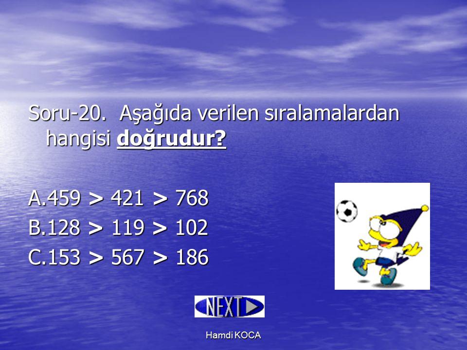 Hamdi KOCA Soru-20. Aşağıda verilen sıralamalardan hangisi doğrudur? A.459 > 421 > 768 B.128 > 119 > 102 C.153 > 567 > 186