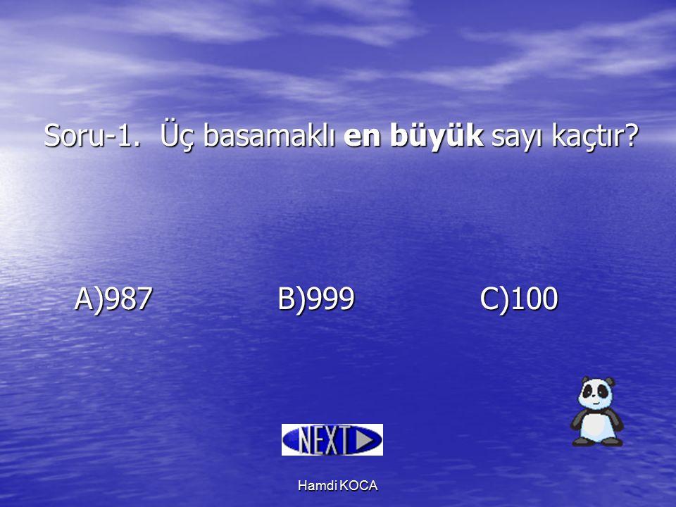 Hamdi KOCA Soru-1. Üç basamaklı en büyük sayı kaçtır? A)987B)999C)100
