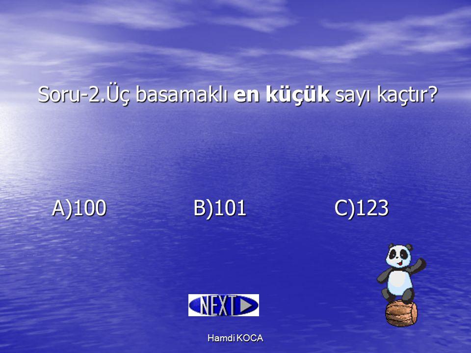 Hamdi KOCA Soru-2.Üç basamaklı en küçük sayı kaçtır? A)100B)101C)123