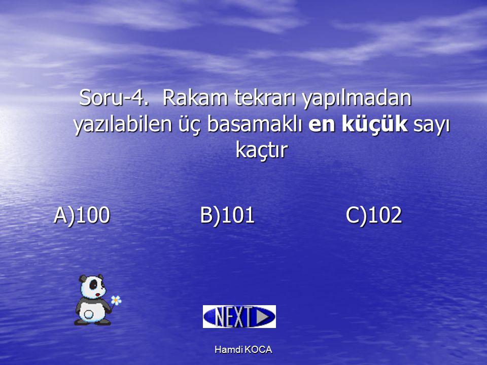 Hamdi KOCA Soru-4. Rakam tekrarı yapılmadan yazılabilen üç basamaklı en küçük sayı kaçtır A)100B)101C)102