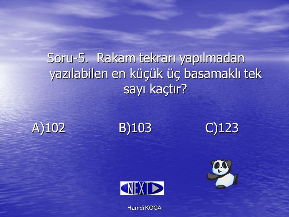 Hamdi KOCA Soru-5. Rakam tekrarı yapılmadan yazılabilen en küçük üç basamaklı tek sayı kaçtır? A)102B)103C)123