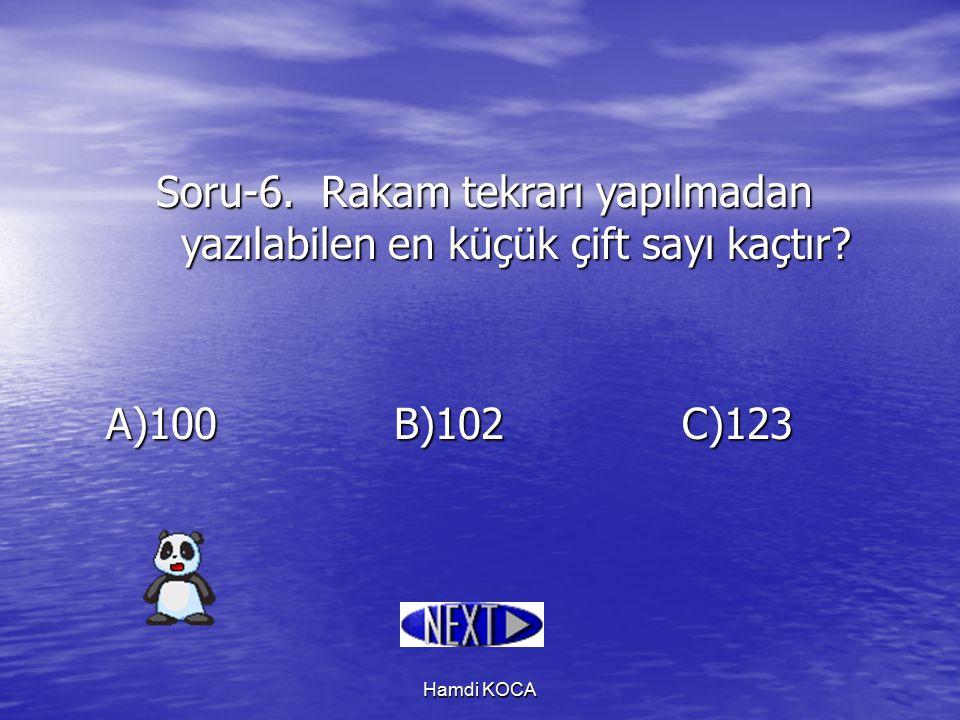 Hamdi KOCA Soru-6. Rakam tekrarı yapılmadan yazılabilen en küçük çift sayı kaçtır? A)100B)102C)123