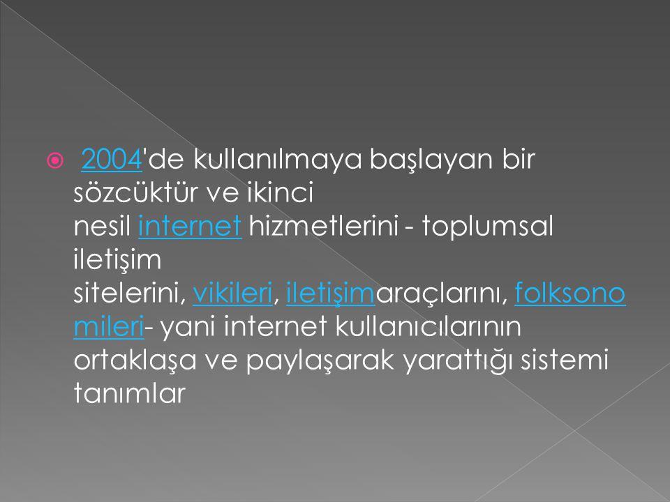  2004 de kullanılmaya başlayan bir sözcüktür ve ikinci nesil internet hizmetlerini - toplumsal iletişim sitelerini, vikileri, iletişimaraçlarını, folksono mileri- yani internet kullanıcılarının ortaklaşa ve paylaşarak yarattığı sistemi tanımlar2004internetvikileriiletişimfolksono mileri