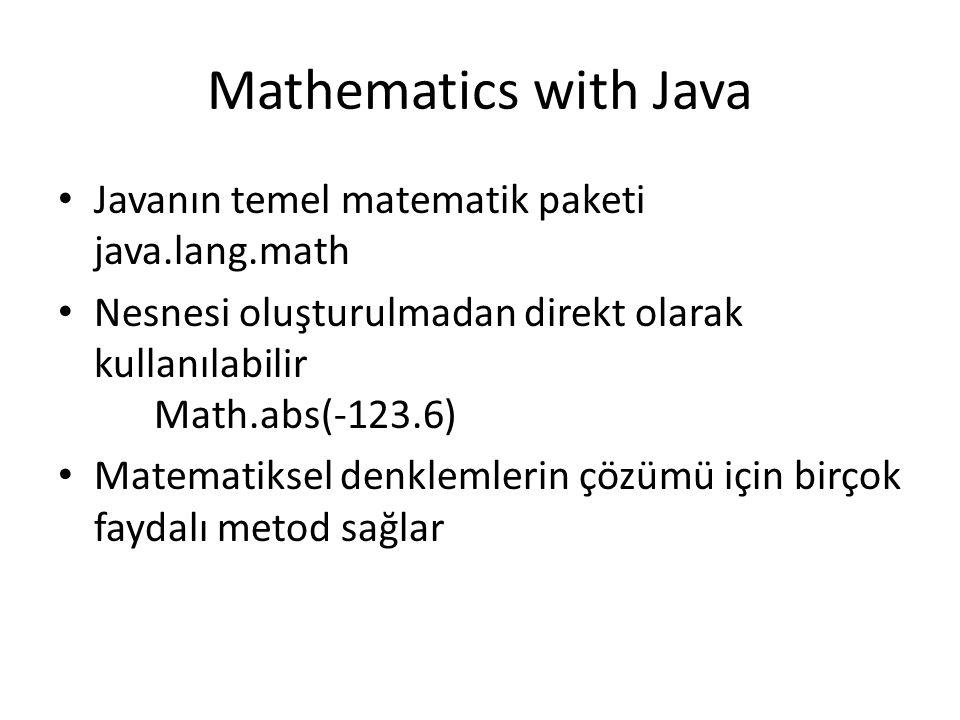 Mathematics with Java Javanın temel matematik paketi java.lang.math Nesnesi oluşturulmadan direkt olarak kullanılabilir Math.abs(-123.6) Matematiksel