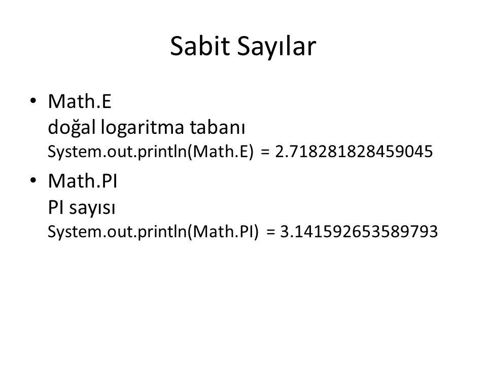 Sabit Sayılar Math.E doğal logaritma tabanı System.out.println(Math.E) = 2.718281828459045 Math.PI PI sayısı System.out.println(Math.PI) = 3.141592653