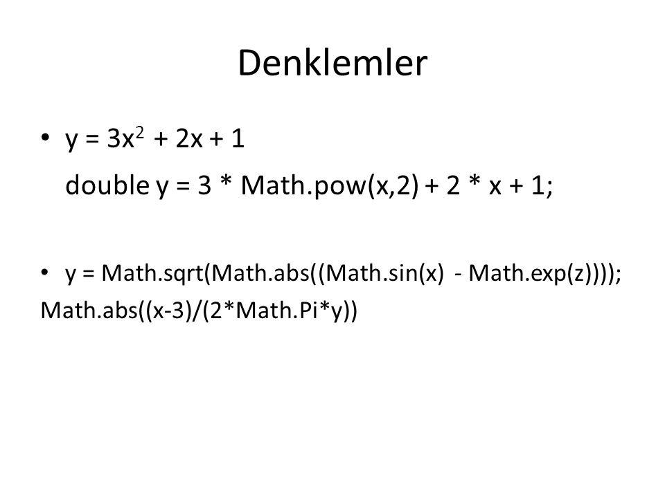 Denklemler y = 3x 2 + 2x + 1 double y = 3 * Math.pow(x,2) + 2 * x + 1; y = Math.sqrt(Math.abs((Math.sin(x) - Math.exp(z)))); Math.abs((x-3)/(2*Math.Pi