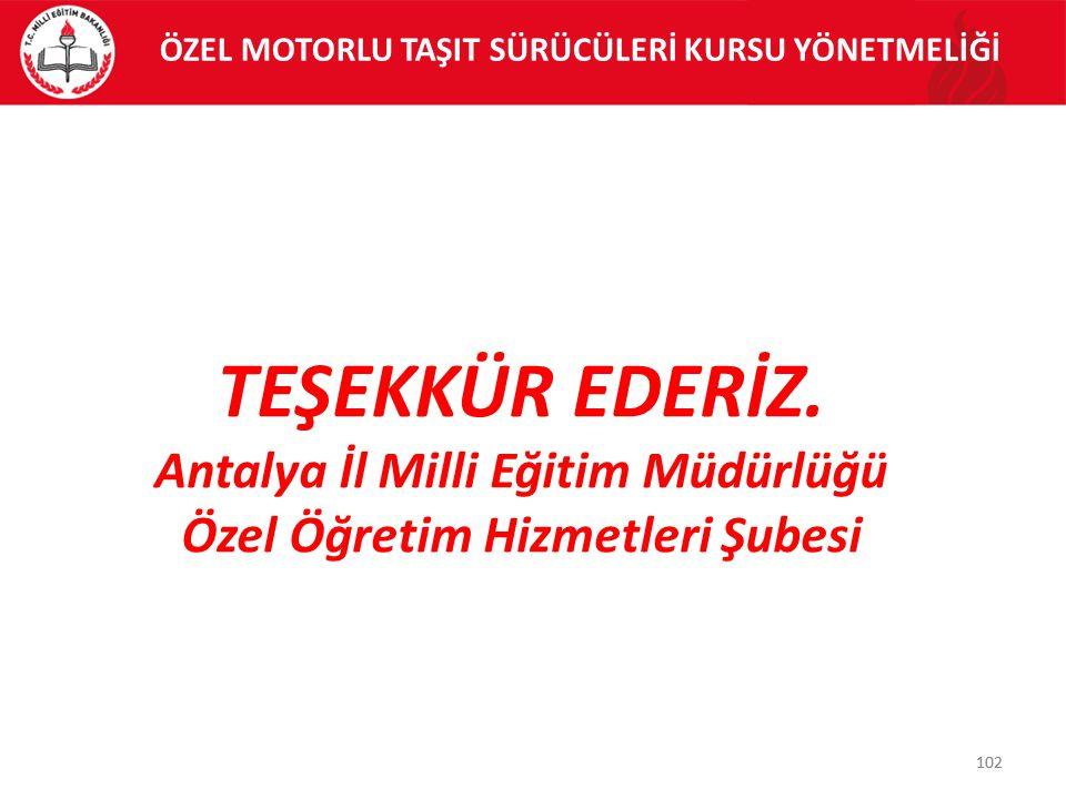 102 ÖZEL MOTORLU TAŞIT SÜRÜCÜLERİ KURSU YÖNETMELİĞİ TEŞEKKÜR EDERİZ. Antalya İl Milli Eğitim Müdürlüğü Özel Öğretim Hizmetleri Şubesi 102