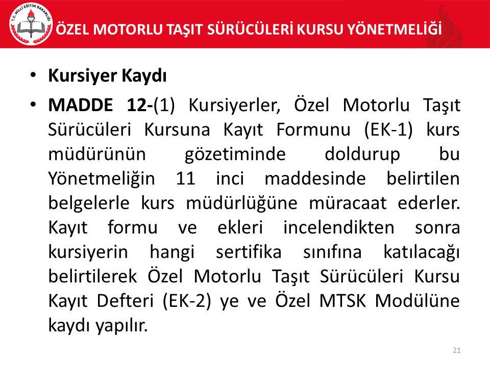 ÖZEL MOTORLU TAŞIT SÜRÜCÜLERİ KURSU YÖNETMELİĞİ Kursiyer Kaydı MADDE 12-(1) Kursiyerler, Özel Motorlu Taşıt Sürücüleri Kursuna Kayıt Formunu (EK-1) ku