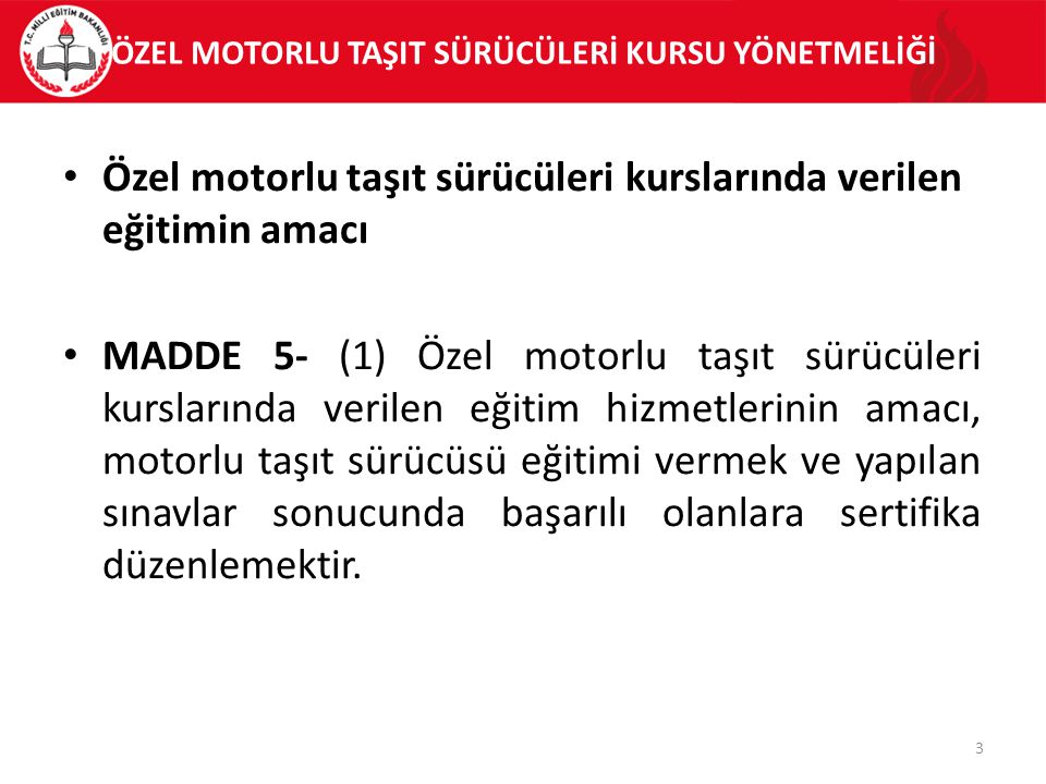 ÖZEL MOTORLU TAŞIT SÜRÜCÜLERİ KURSU YÖNETMELİĞİ Özel motorlu taşıt sürücüleri kurslarında verilen eğitimin amacı MADDE 5- (1) Özel motorlu taşıt sürüc
