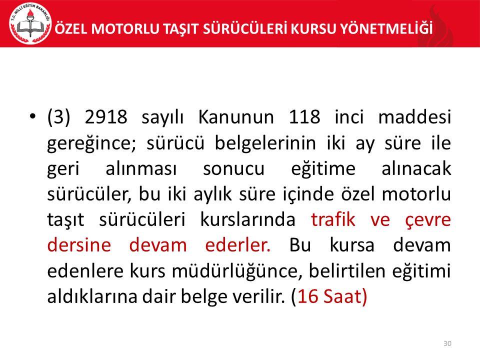 ÖZEL MOTORLU TAŞIT SÜRÜCÜLERİ KURSU YÖNETMELİĞİ (3) 2918 sayılı Kanunun 118 inci maddesi gereğince; sürücü belgelerinin iki ay süre ile geri alınması