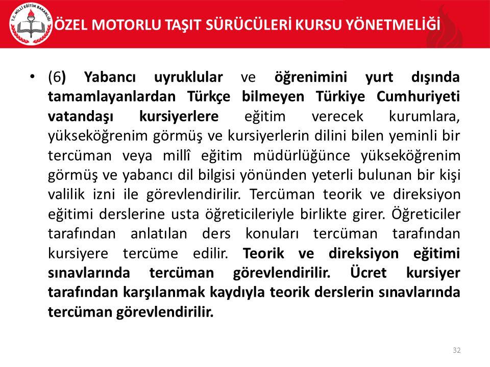 ÖZEL MOTORLU TAŞIT SÜRÜCÜLERİ KURSU YÖNETMELİĞİ (6) Yabancı uyruklular ve öğrenimini yurt dışında tamamlayanlardan Türkçe bilmeyen Türkiye Cumhuriyeti