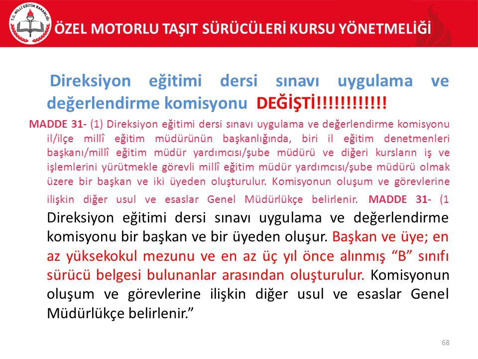 ÖZEL MOTORLU TAŞIT SÜRÜCÜLERİ KURSU YÖNETMELİĞİ Direksiyon eğitimi dersi sınavı uygulama ve değerlendirme komisyonu DEĞİŞTİ!!!!!!!!!!!! MADDE 31- (1)