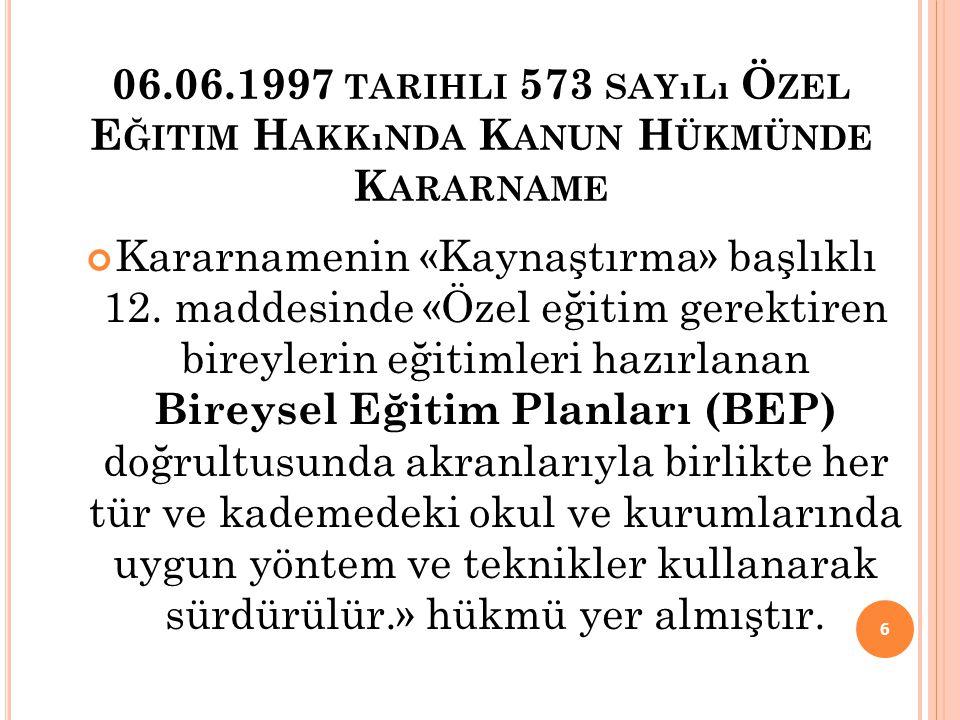 06.06.1997 TARIHLI 573 SAYıLı Ö ZEL E ĞITIM H AKKıNDA K ANUN H ÜKMÜNDE K ARARNAME Kararnamenin «Kaynaştırma» başlıklı 12.