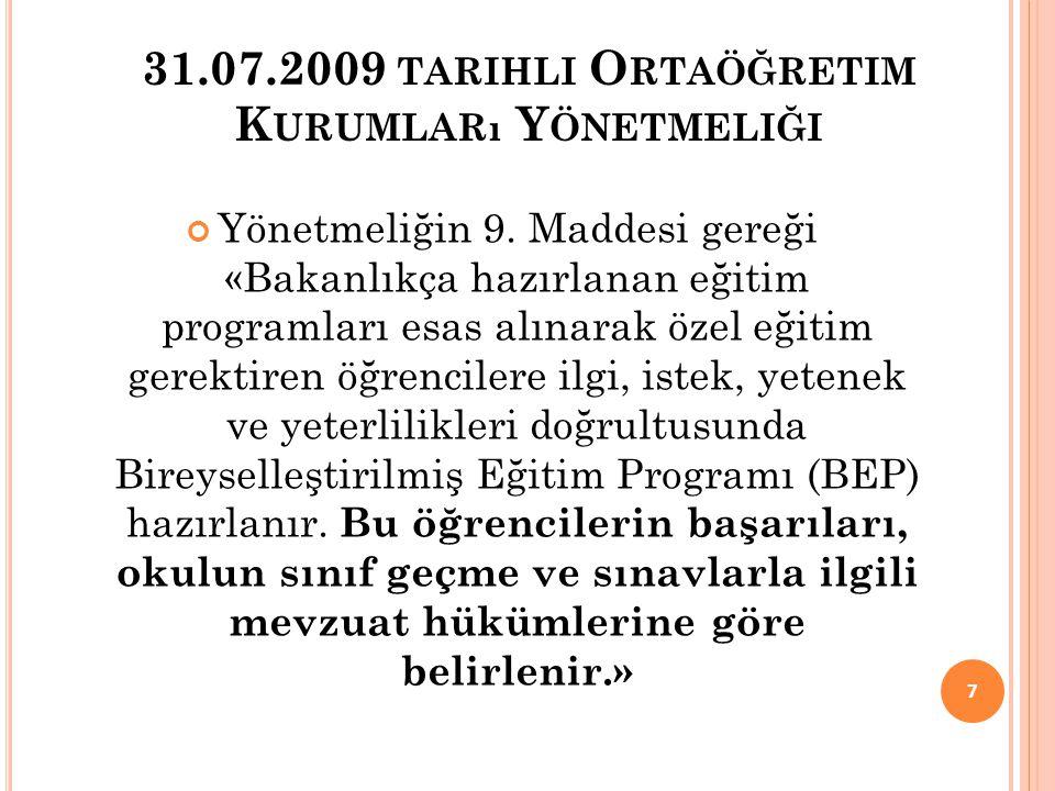 31.07.2009 TARIHLI O RTAÖĞRETIM K URUMLARı Y ÖNETMELIĞI Yönetmeliğin 9. Maddesi gereği «Bakanlıkça hazırlanan eğitim programları esas alınarak özel eğ