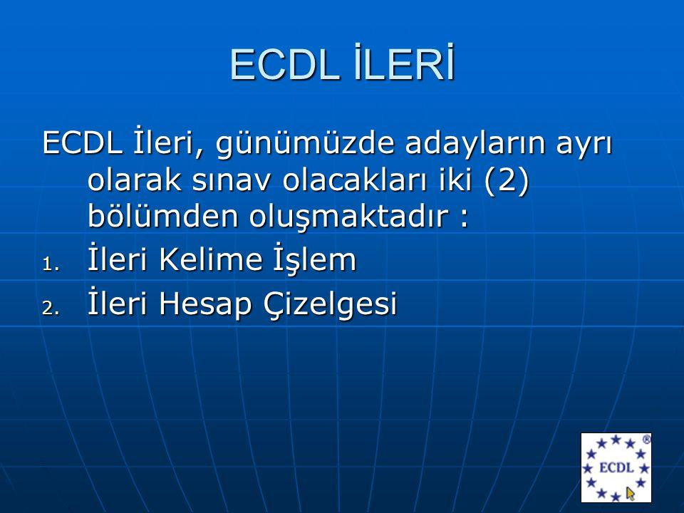 ECDL İLERİ ECDL İleri, günümüzde adayların ayrı olarak sınav olacakları iki (2) bölümden oluşmaktadır : 1.