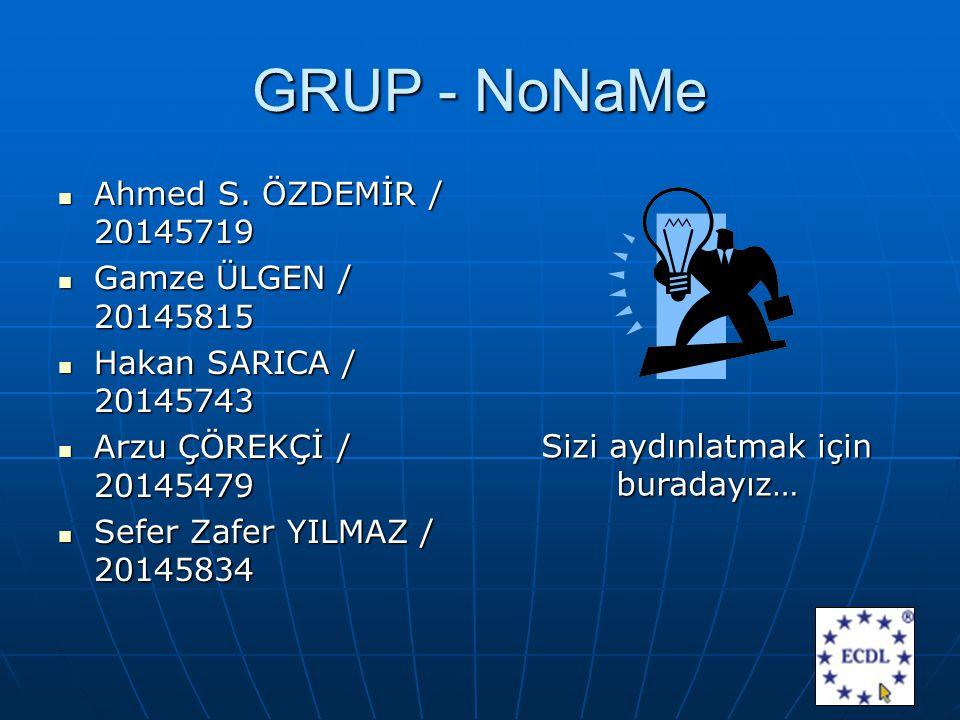 GRUP - NoNaMe Ahmed S. ÖZDEMİR / 20145719 Ahmed S.