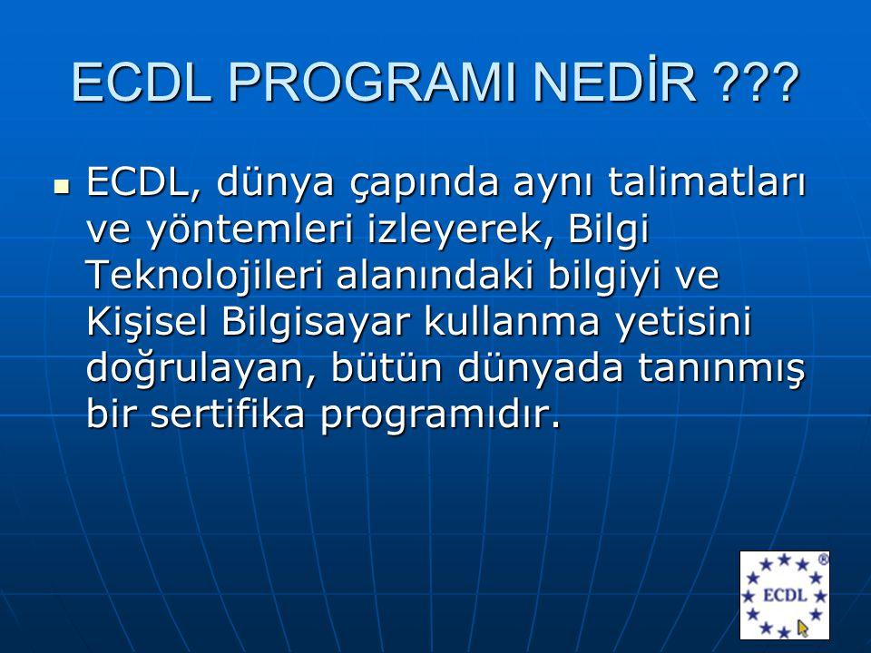 ECDL PROGRAMI NEDİR ??? ECDL, dünya çapında aynı talimatları ve yöntemleri izleyerek, Bilgi Teknolojileri alanındaki bilgiyi ve Kişisel Bilgisayar kul