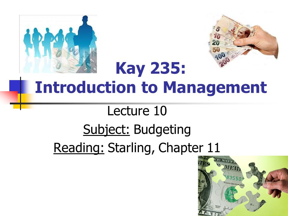 Kay 235: Introduction to Management Lecture 10 Subject: Budgeting Reading: Starling, Chapter 11