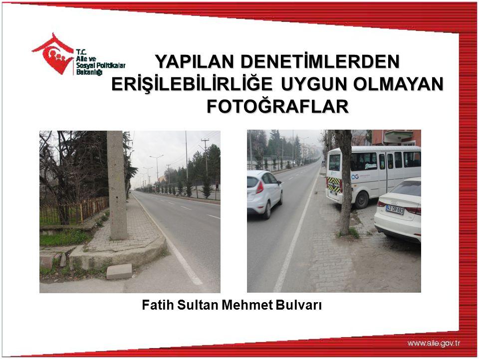 Fatih Sultan Mehmet Bulvarı YAPILAN DENETİMLERDEN ERİŞİLEBİLİRLİĞE UYGUN OLMAYAN FOTOĞRAFLAR