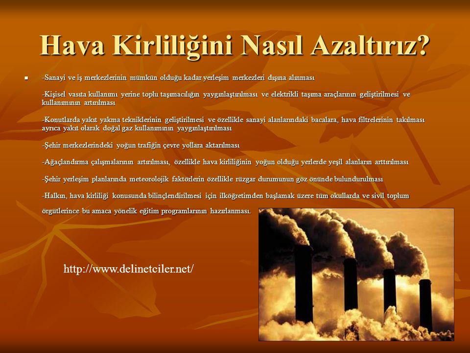 Hava Kirliliğini Nasıl Azaltırız? -Sanayi ve iş merkezlerinin mümkün olduğu kadar yerleşim merkezleri dışına alınması -Kişisel vasıta kullanımı yerine
