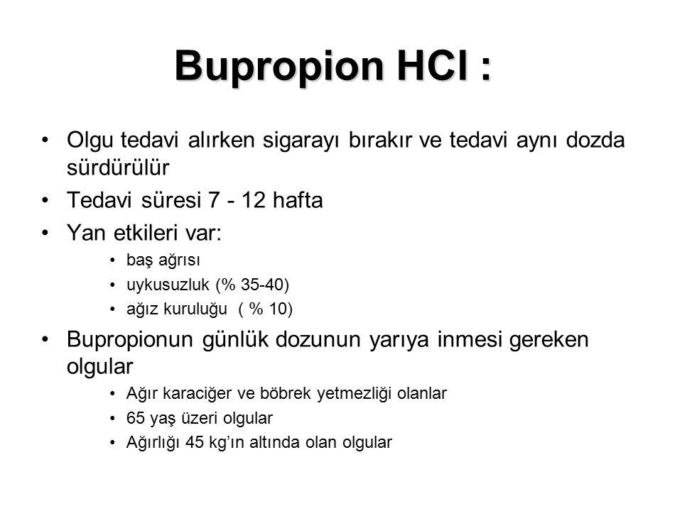 Bupropion HCl : Olgu tedavi alırken sigarayı bırakır ve tedavi aynı dozda sürdürülür Tedavi süresi 7 - 12 hafta Yan etkileri var: baş ağrısı uykusuzlu
