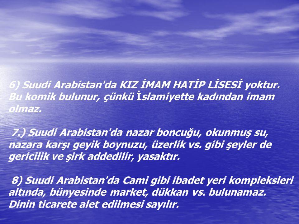 5) Suudi Arabistan'da Nakşilik, Nurculuk, Fethullahçılık vs. vs. gibi Atatürk'ün ölümünden sonra zuhur eden tarikatlar da yoktur, onların şeyhleri de,