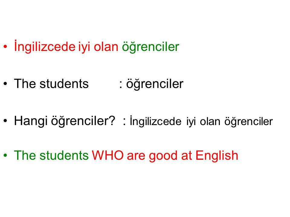 İngilizcede iyi olan öğrenciler The students: öğrenciler Hangi öğrenciler? : İngilizcede iyi olan öğrenciler The students WHO are good at English