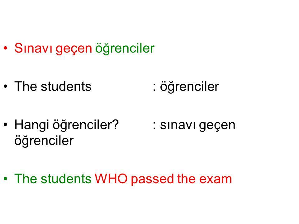 Sınavı geçen öğrenciler The students: öğrenciler Hangi öğrenciler?: sınavı geçen öğrenciler The students WHO passed the exam