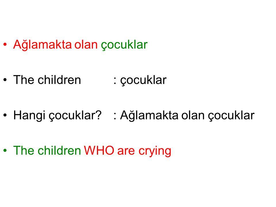 Ağlamakta olan çocuklar The children: çocuklar Hangi çocuklar? : Ağlamakta olan çocuklar The children WHO are crying