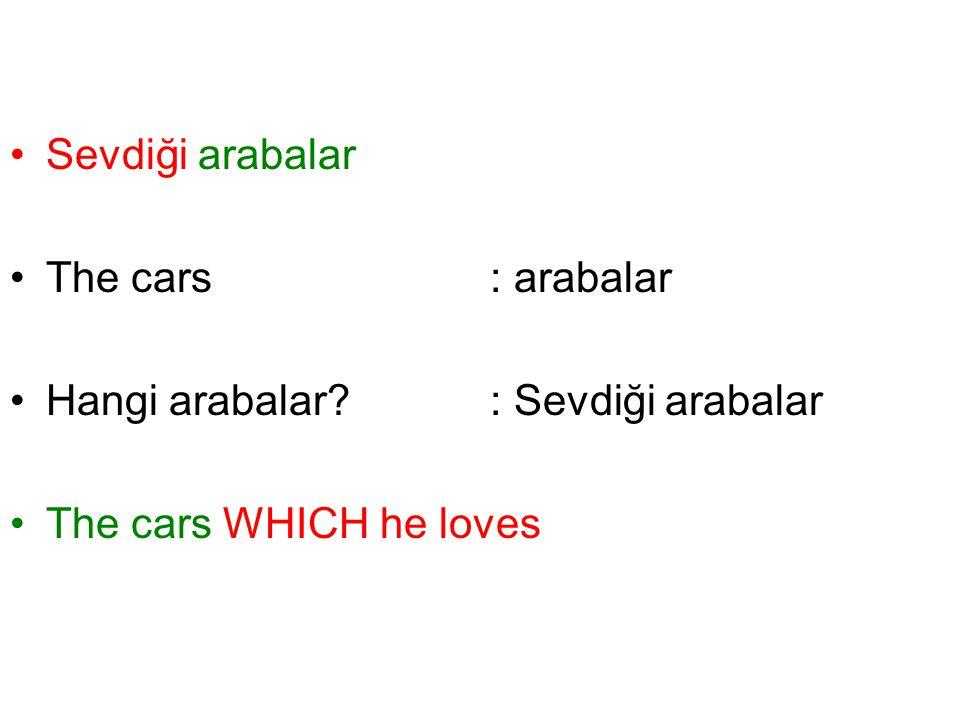 Sevdiği arabalar The cars: arabalar Hangi arabalar?: Sevdiği arabalar The cars WHICH he loves