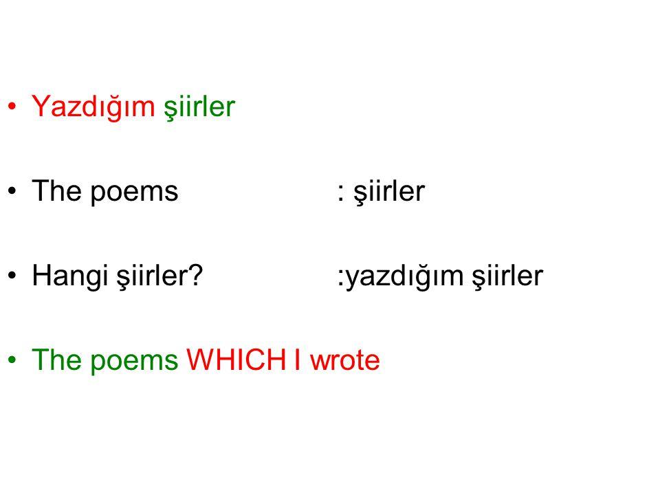 Yazdığım şiirler The poems: şiirler Hangi şiirler? :yazdığım şiirler The poems WHICH I wrote